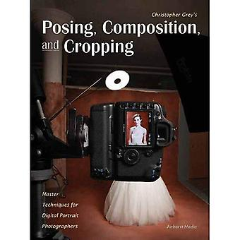 Christopher Grey's Posing, Composition, and Cropping: Master Techniques for Digital Portrait Photographers