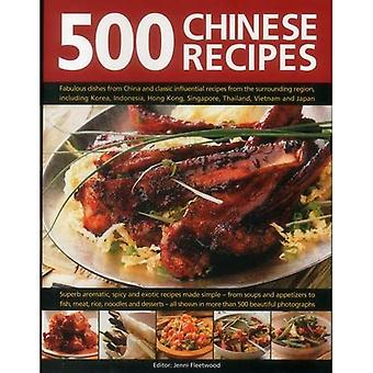 500 Chinese Recipes: Fabulous Dishes from China and Classic Influential Recipes from the Surrounding Region, Including...