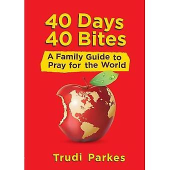 40 dagen 40 Bites: een familie gids om te bidden voor de wereld