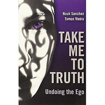 Emmenez-moi à la vérité: défaire l'Ego