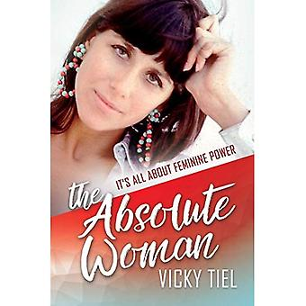 Absolute Woman: It's All About Feminine Power