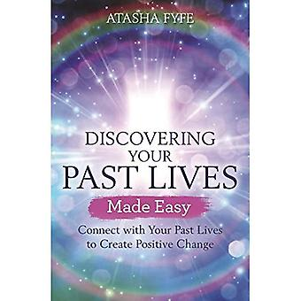 Discovering Your Past Lives� Made Easy: Connect with Your Past Lives to Create Positive Change