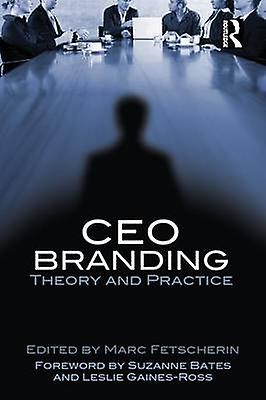 CEO Branding  Theory and Practice by Fetscherin & Marc