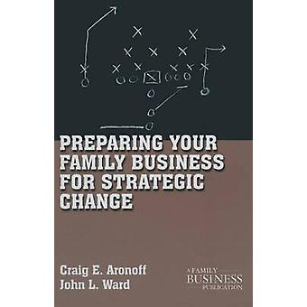 Preparing Your Family Business for Strategic Change by Aronoff & C.