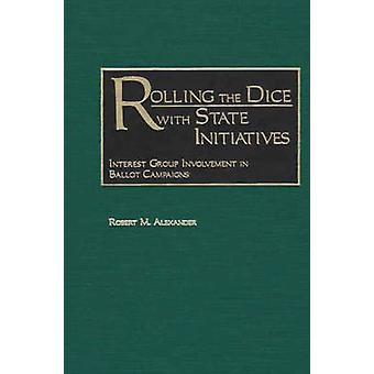 Rolling the Dice with State Initiatives Interest Group Involvement in Ballot Campaigns by Alexander & Robert M.