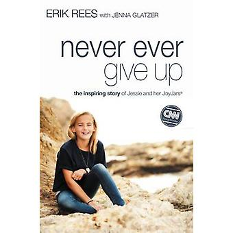 Never Ever Give Up The Inspiring Story of Jessie and Her JoyJars by Rees & Erik