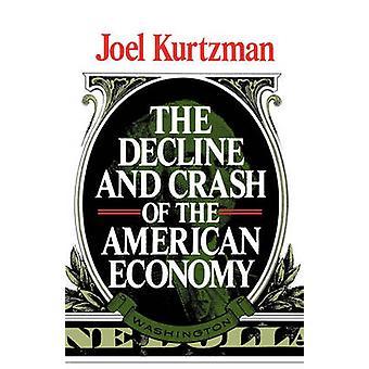 The Decline and Crash of the American Economy by Kurtzman & Joel