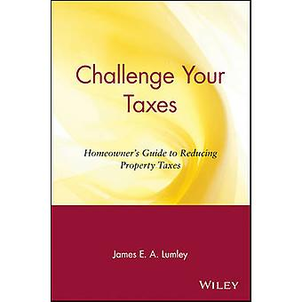 Desafiar a su guía del usuario de impuestos a la reducción de impuestos a la propiedad por Lumley y James E. A.