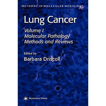 Lung Cancer  Volume 1 Molecular Pathology Methods and Reviews by Driscoll & Barbara
