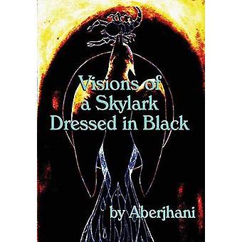 Visioenen van een Veldleeuwerik Dresed in zwart HB-geschenk Edition door Aberjhani