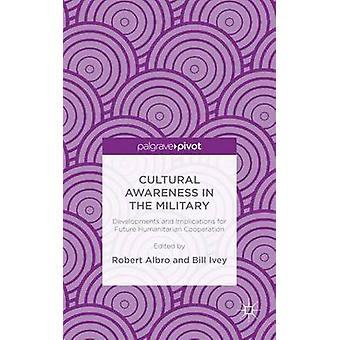 Cultural Awareness in the Military Developments and Implications for Future Humanitarian Cooperation by Albro & Robert