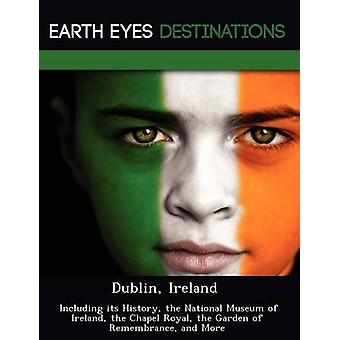 Dublin Ireland  Including its History the National Museum of Ireland the Chapel Royal the Garden of Remembrance and More by Wilkins & Sandra