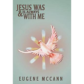 Jesus Was  Is Always with Me Throughout My Life by McCann & Eugene