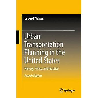 Urban Transportation Planning in the United States  History Policy and Practice by Weiner & Edward