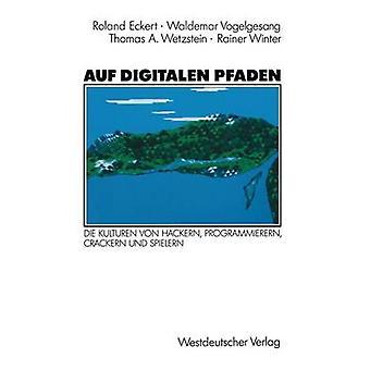 Auf Digitalen Pfaden Die Kulturen Von Hackern Programmierern Crackern Und Spielern by Eckert & Roland