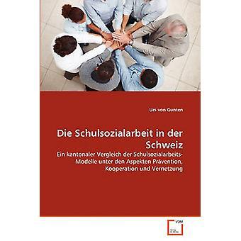 Die Schulsozialarbeit in der Schweiz by von Gunten & Urs