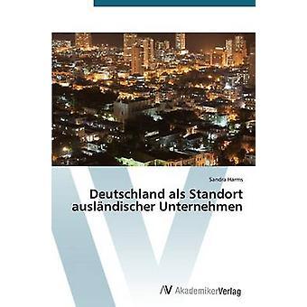 Deutschland ALS Standort Auslandischer Unternehmen by Harms Sandra