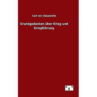 Grundgedanken ber Krieg und Kriegfhrung by Clausewitz & Carl von