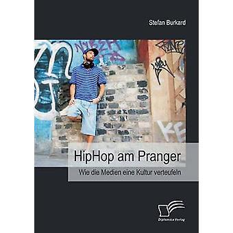 Hiphop Am Pranger Wie Die Medien Eine Kultur Verteufeln by Burkard & Stefan