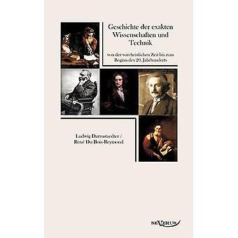 Geschichte der exakten Wissenschaften und Technik von der vorchristlichen Zeit bis zum Beginn des 20. Jahrhunderts by Darmstaedter & Ludwig