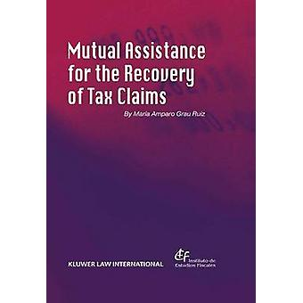 Mutual Assistance for the Recovery of Tax Claims by Ruiz & Maria Amparo Grau