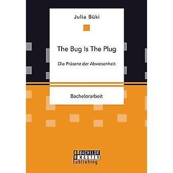 The Bug Is The Plug Die Prsenz der Abwesenheit by Bki & Julia