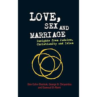 Love - Sex and Marriage - Insights from Judaism - Christianity and Isl