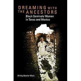Dreaming with the Ancestors - Black Seminole Women in Texas and Mexico