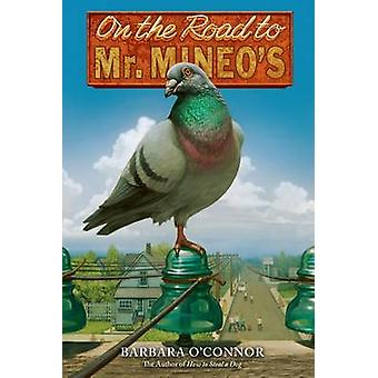On the Road to Mr. Mineo's by Barbara O'Connor - 9781250039934 Book