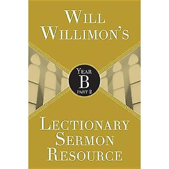 Will Willimon's Lectionary Sermon Resource - Year B Part 2 by William