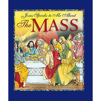 Jesus Speaks to Me about the Mass by Angela M Burrin - Maria Cristina