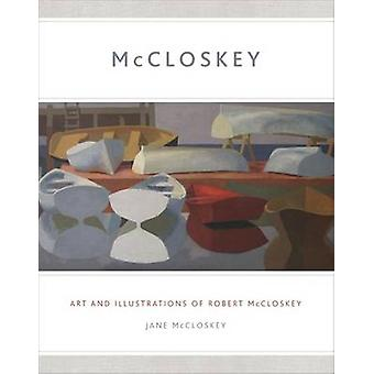 McCloskey - Art and Illustrations of Robert McCloskey by Jane McCloske