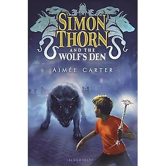 Simon Thorn and the Wolf's Den by Aimee Carter - 9781619637047 Book