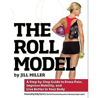 The Roll Model - A Step-by-Step Guide to Erase Pain - Improve Mobility