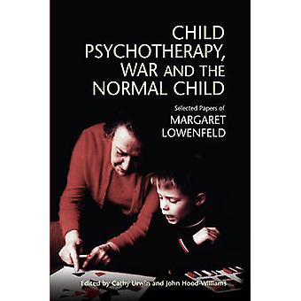 Child Psychotherapy - War and the Normal Child - Selected Papers of Ma
