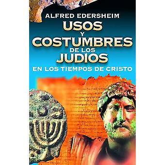 Usos y Costumbres de los Judios en los Tiempos de Cristo by Alfred Ed