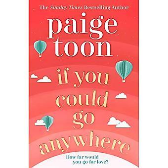 Als je zou kunnen gaan overal: de perfecte zomer te lezen voor 2019, van de bestseller auteur