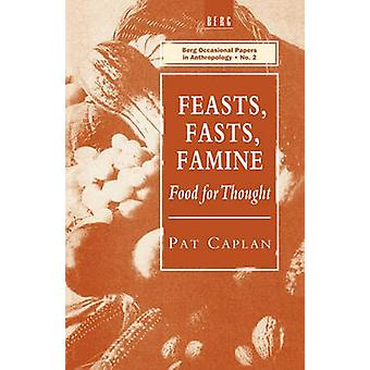 Feasts Fasts Famine Food for Thought by Caplan & Pat