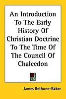 Introduction to the Early History of Christian Doctrine to t by James BethuneBaker