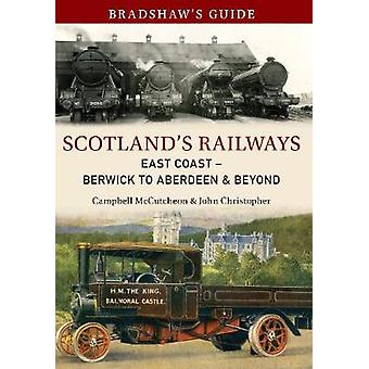 Bradshaws Guide Scotlands Railways East Coast Berwick to Aberdeen  Beyond by John Christopher & Campbell McCutcheon