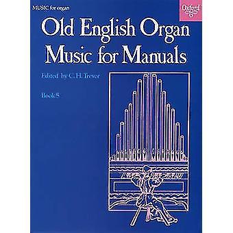 Altenglische Orgelmusik für Handbücher Buch 5