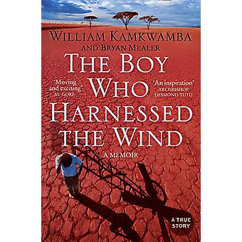 The Boy Who Harnessed the Wind by William Kamkwamba - Bryan Mealer -