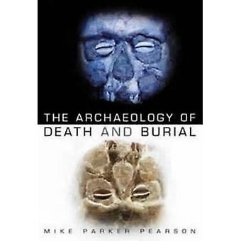Arkeologi av død og begravelse (ny versjon) av Mike Parker pære