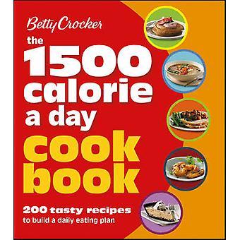 Betty Crocker the 1500 Calorie a Day Cookbook by Betty Crocker Editor