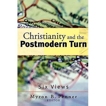 Cristianismo e a virada pós-moderna - seis vistas por Myron B. Penner-