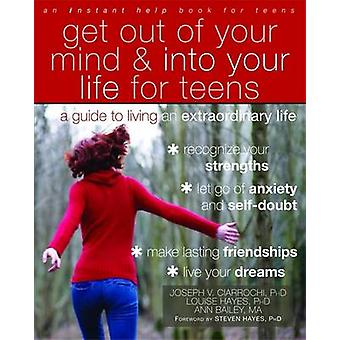 Get Out of Your Mind and Into Your Life for Teens - A Guide to Living