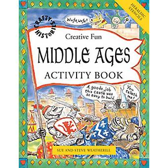 Middle Ages Activity Book by Steve Weatherill - Sue Weatherill - Stev