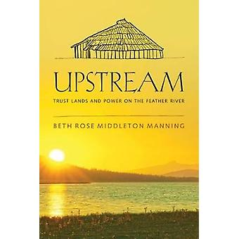 Upstream - Trust Lands and Power on the Feather River by Upstream - Tru