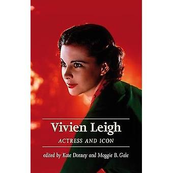 Vivien Leigh - actrice et icône de Kate Dorney - livre 9781526125088