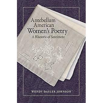 Antebellum Amerikanerinnen Poesie - eine Rhetorik des Gefühls von Wendy